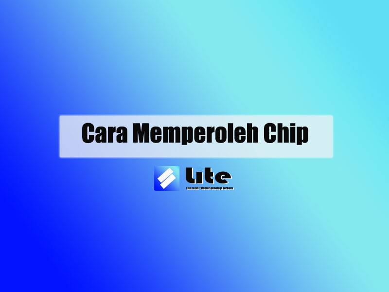 Cara Memperoleh Chip